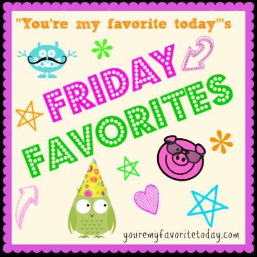YMFT Friday Favorites