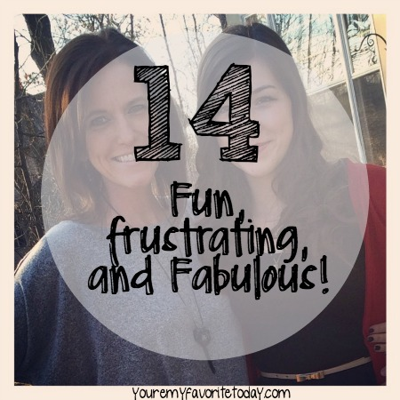 14-fun, frustrating and fab