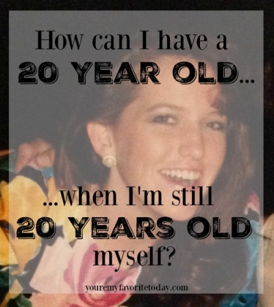How can I have a 20 year old