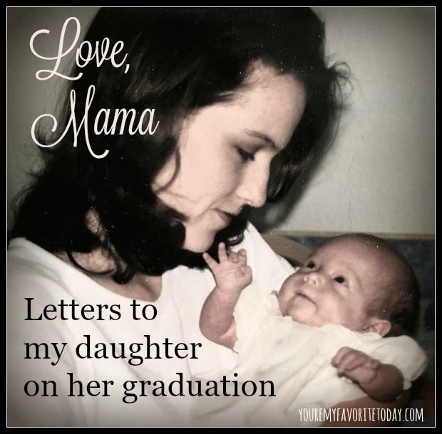 Love, Mama letters to my graduating daughter