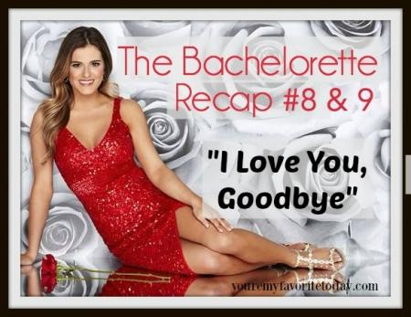 Bachelorette Recap 8 & 9
