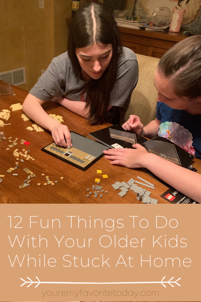 12 Great Things To Do With Your Older Kids in Quarantine
